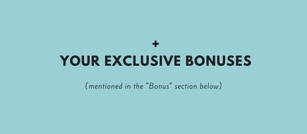 and your exclusive bonuses